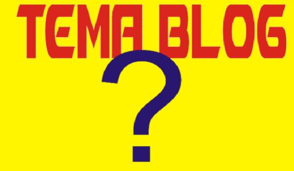 Ingin Ngeblog ! Pelajari 5 Cara Menentukan Tema Blog Berikut